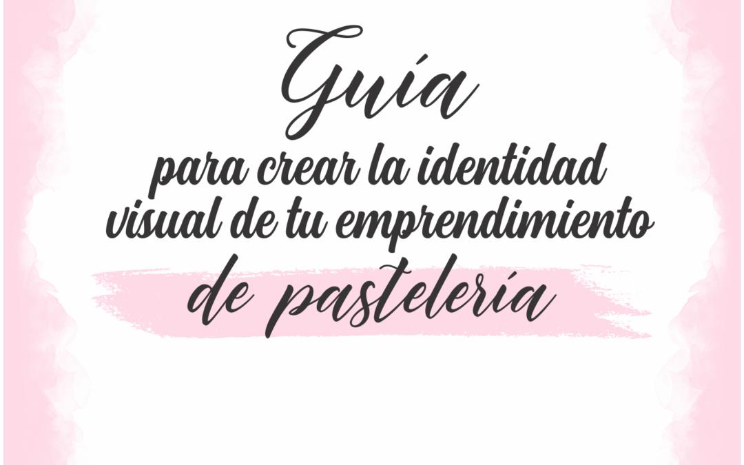 Guía para crear la identidad visual de tu emprendimiento para Pasteleras