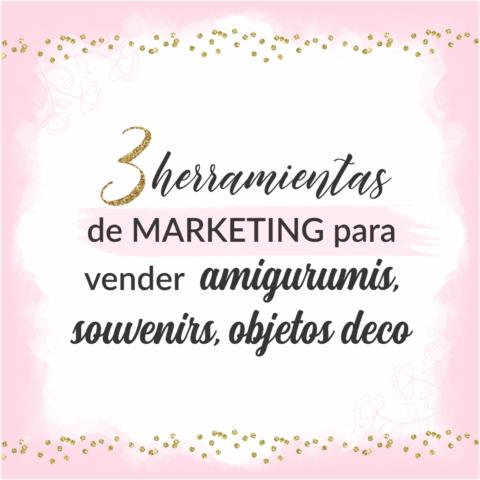 Herramientas de marketing para vender amigurumis, souvenirs, objetos de decoración